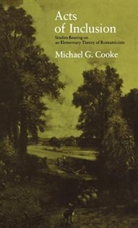 Book Acts Of Inclusion: Studies Bearing On An Elementary Theory Of Romanticism by Michael G. Cooke