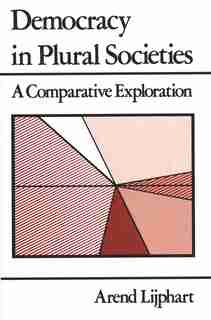 Democracy in Plural Societies: A Comparative Exploration by Arend Lijphart