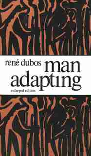 Man Adapting: With a New Chapter by the Author by Rene Dubos