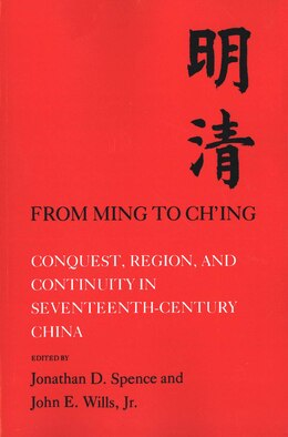 Book From Ming to Ch'ing: Conquest, Region, and Continuity in Seventeenth-Century China by Jonathan D. Spence