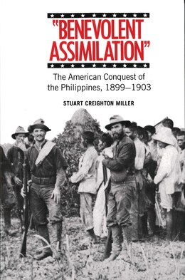 Book Benevolent Assimilation: The American Conquest of the Philippines, 1899-1903 by Stuart Creighton Miller