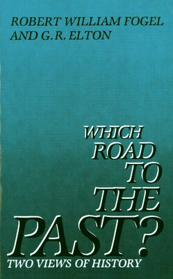 Book Which Road to the Past?: Two Views of History by Robert Fogel