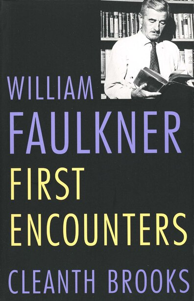 William Faulkner: First Encounters by Cleanth Brooks