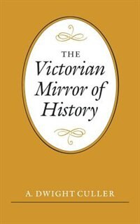 Book The Victorian Mirror of History by A. Dwight Culler