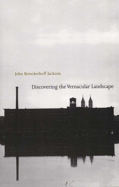 Discovering the Vernacular Landscape by John Brinckerhoff Jackson