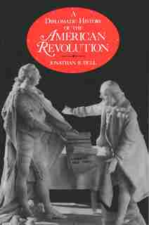 A Diplomatic History of the American Revolution by Jonathan R. Dull