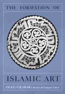 The Formation Of Islamic Art: Revised and Enlarged Edition by Oleg Grabar