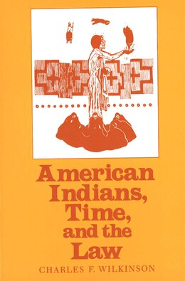 Book American Indians, Time, and the Law: Native Societies in a Modern Constitutional Democracy by Charles F. Wilkinson