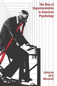 Book The Rise of Experimentation in American Psychology by Jull G. Morawski
