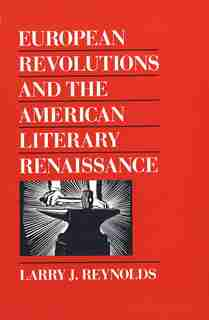European Revolutions and the American Literary Renaissance by Larry J. Reynolds