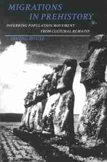 Migrations in Prehistory: Inferring Population Movement from Cultural Remains by Irving Rouse