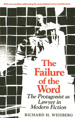 Book The Failure of the Word: The Protagonist as Lawyer in Modern Fiction by Richard H. Weisberg