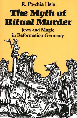 Book The Myth of Ritual Murder: Jews and Magic in Reformation Germany by R. Po-chia Hsia