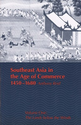 Book Southeast Asia in the Age of Commerce, 1450-1680: Volume One: The Lands below the Winds by Anthony Reid
