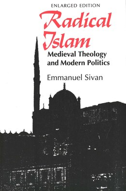 Book Radical Islam: Medieval Theology and Modern Politics, Enlarged Edition by Emmanuel Sivan