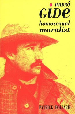 Book Andre Gide: The Homosexual Moralist by Patrick Pollard