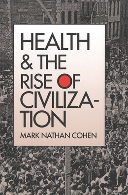 Book Health and the Rise of Civilization by Mark Nathan Cohen