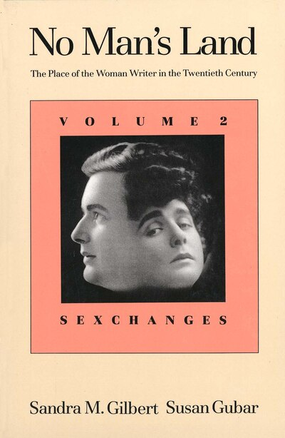 No Man's Land: The Place of the Woman Writer in the Twentieth Century, Volume 2: Sexchanges by Sandra M. Gilbert