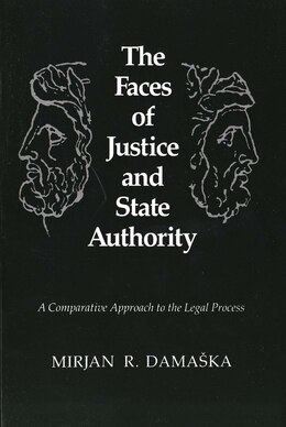 Book The Faces of Justice and State Authority: A Comparative Approach to the Legal Process by Mirjan R. Damaska