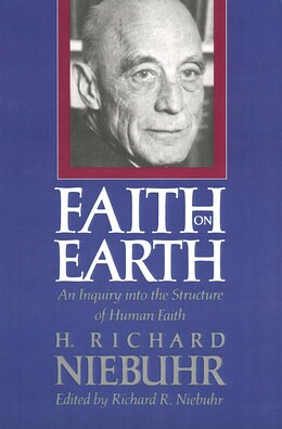 Book Faith on Earth: An Inquiry into the Structure of Human Faith by H. Richard Niebuhr