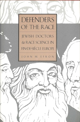 Book Defenders of the Race: Jewish Doctors And Race Science In Fin-de-siècle Europe by John M. Efron