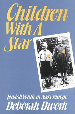 Book Children with a Star: Jewish Youth in Nazi Europe by Debórah Dwork