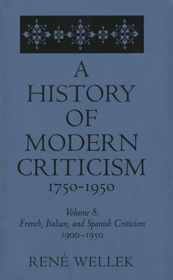 Book French, Italian, and Spanish Criticism, 1900-1950: Volume 8 by René Wellek