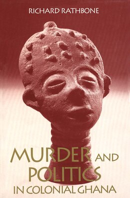 Book Murder and Politics in Colonial Ghana by Richard Rathbone