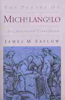 The Poetry of Michelangelo: An Annotated Translation by James M. Saslow