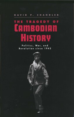 Book The Tragedy of Cambodian History: Politics, War, and Revolution since 1945 by David P. Chandler