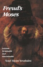 Freud's Moses: Judaism Terminable and Interminable