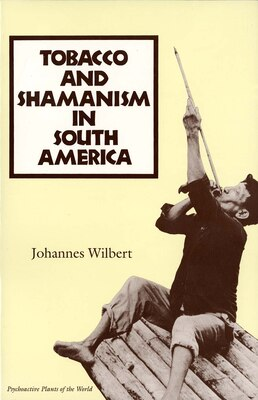 Book Tobacco and Shamanism in South America by Johannes Wilbert