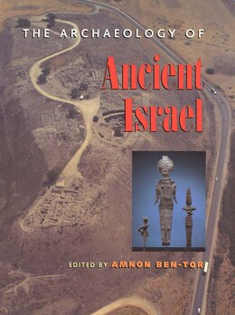 Book The Archaeology of Ancient Israel: ARCHAEOLOGY OF ANCIENT ISRAEL by Amnon Ben-Tor