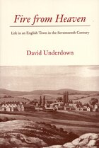 Fire from Heaven: Life in an English Town in the Seventeenth Century
