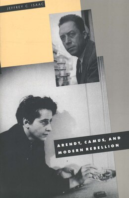 Book Arendt, Camus, and Modern Rebellion by Jeffrey C. Isaac
