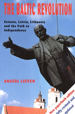 Book The Baltic Revolution: Estonia, Latvia, Lithuania and the Path to Independence by Anatol Lieven