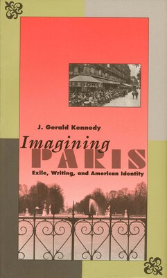 Book Imagining Paris: Exile, Writing, and American Identity by J. Gerald Kennedy