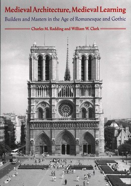 Book Medieval Architecture, Medieval Learning: Builders and Masters in the Age of Romanesque and Gothic by Charles M. Radding