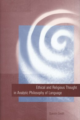 Book Ethical and Religious Thought in Analytic Philosophy of Language by Quentin Smith