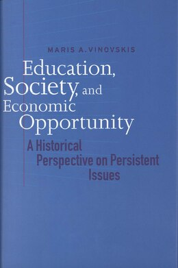 Book Education, Society, and Economic Opportunity: A Historical Perspective on Persistent Issues by Maris A. Vinovskis