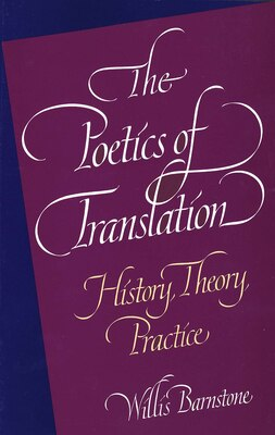 Book The Poetics of Translation: History, Theory, Practice by Willis Barnstone