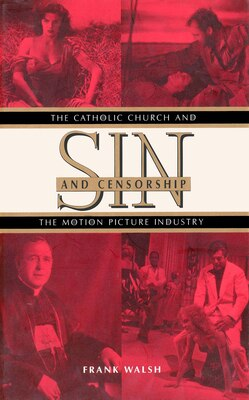 Book Sin and Censorship: The Catholic Church and the Motion Picture Industry by Frank Walsh