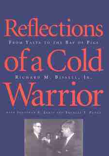 Reflections of a Cold Warrior: From Yalta to the Bay of Pigs by Richard Bissell