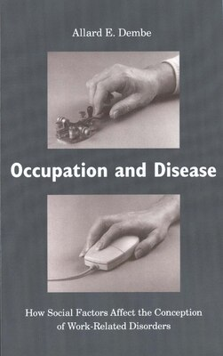 Book Occupation and Disease: How Social Factors Affect the Conception of Work-Related Disorders by Allard E. Dembe