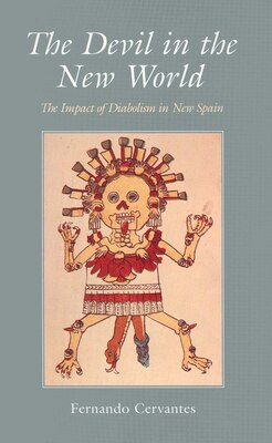 Book The Devil in the New World: The Impact of Diabolism in New Spain by Fernando Cervantes