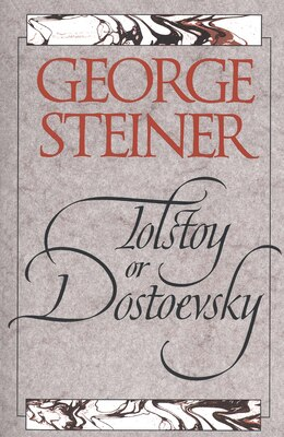 Book Tolstoy or Dostoevsky: An Essay in the Old Criticism, Second Edition by GEORGE STEINER
