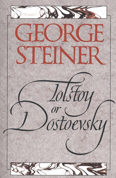 Tolstoy or Dostoevsky: An Essay in the Old Criticism, Second Edition by George Steiner