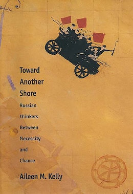 Book Toward Another Shore: Russian Thinkers Between Necessity and Chance by Aileen M. Kelly