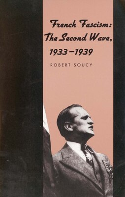 Book French Fascism: The Second Wave, 1933-1939 by Robert Soucy