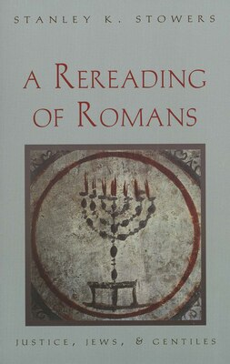 Book A Rereading of Romans: Justice, Jews, and Gentiles by Stanley K. Stowers